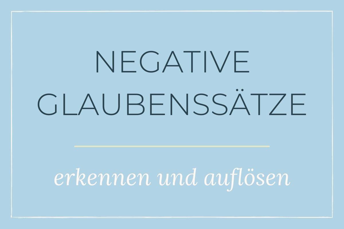 Wie du deine negativen Glaubenssätze erkennen und auflösen kannst