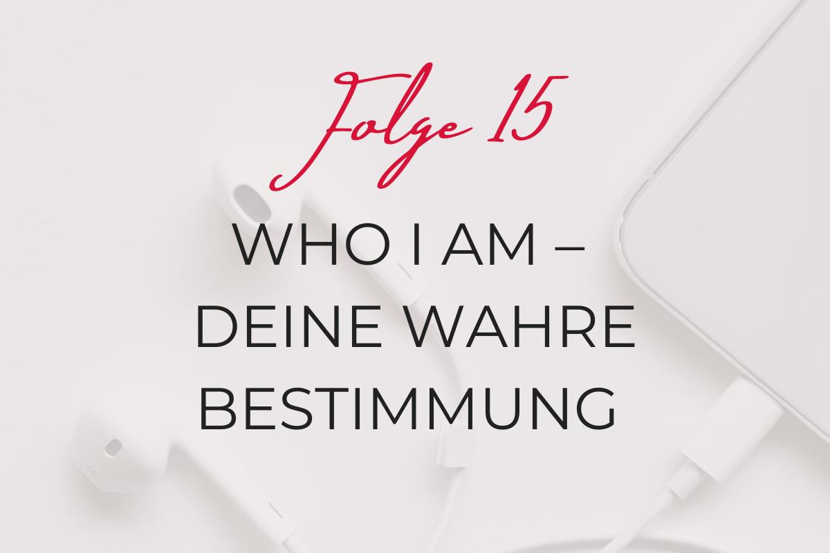 #15 – Who I am – Was ist deine Bestimmung?